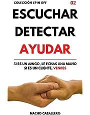 ESCUCHAR DETECTAR AYUDAR. Si es un amigo, le echas una mano. Si es un cliente, vendes.: Cómo ganar dinero ayudando a las personas (COLECCIÓN SPIN OFF)