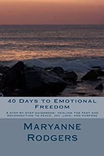 40 Days to Emotional Freedom: A step by step guide book to healing the past and reconnecting to peace, joy, love, and purpose