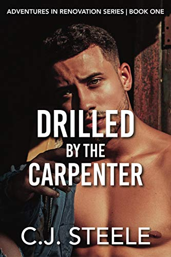 Drilled by the Carpenter: Book one in the Adventures in Renovation series, a sexy erotica tale (English Edition)