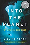 Into the Planet: My Life as a Cave Diver - Jill Heinerth