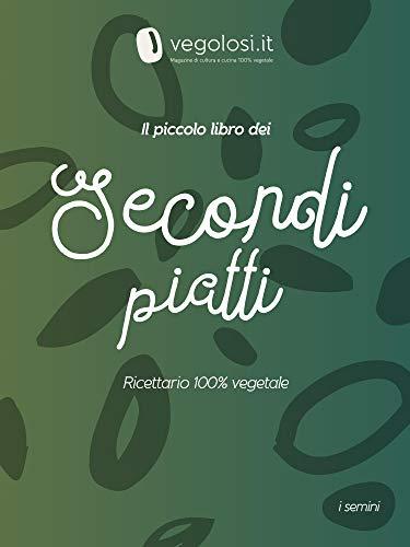 Il piccolo libro dei secondi piatti: Ricettario 100% vegetale (Italian Edition)