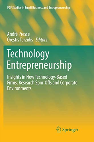 Technology Entrepreneurship: Insights in New Technology-Based Firms, Research Spin-Offs and Corporate Environments (FGF Studies in Small Business and Entrepreneurship)