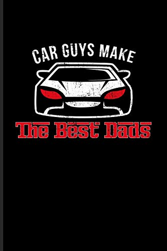Car Guys Make The Best Dads: Funny Car Quotes Journal For Mechanics, Automobiles, Engine And Racing Fans - 6x9 - 100 Blank Lined Pages