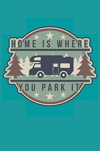 Home Is Where You Park It: 2021 Planners for Campers (Camp Lovers Gifts)