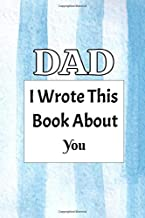 DAD I WROTE THIS BOOK ABOUT YOU: Fill In The Blank Book With Prompts About What I Love About Dad ; Father's Day Parents Day Christmas And Birthday Gifts From Kids