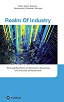 Realm Of Industry: Probing the Roots of Germany's Economy and Industry Development
