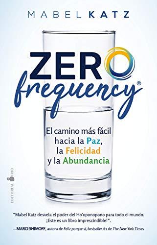 Zero Frequency: El camino más fácil hacia la paz, la felicidad y la abundancia