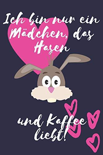 Ich bin nur ein Mädchen, das Hasen und Kaffee liebt!: Hasen Geschenk lustig Frauen Liniertes Notizbuch oder Journal zum selber ausfüllen