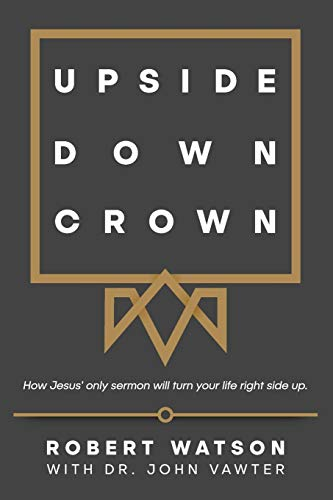 Upside Down Crown: How Jesus' only sermon will turn your life right side up.