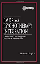 EMDR and Psychotherapy Integration: Theoretical and Clinical Suggestions with Focus on Traumatic Stress (Innovations in Psychology Series)