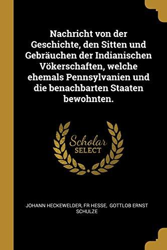 Nachricht von der Geschichte, den Sitten und Gebräuchen der Indianischen Vökerschaften, welche ehemals Pennsylvanien und die benachbarten Staaten bewohnten. (German Edition) ~ TOP Books