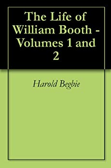 The Life of William Booth - Volumes 1 and 2 by [Harold Begbie]