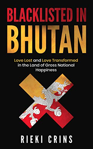 Blacklisted in Bhutan: Love lost and Love Transformed in the country of Gross National Happiness (English Edition)