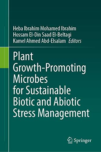Plant Growth-Promoting Microbes for Sustainable Biotic and Abiotic Stress Management