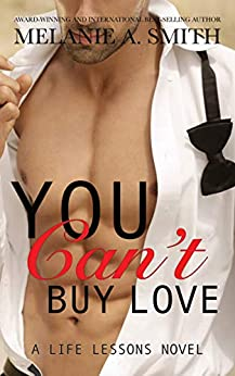 You Can't Buy Love: A Billionaire Romance (Life Lessons Book 3) by [Melanie A. Smith]