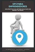 GPS Para Emprendedores: Guía Práctica Para Obtener Resultados Sin Rodeos y Al Punto (Spanish Edition)