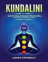 Kundalini: Ultimate Guide to Awaken Your Third Eye Chakra, Develop Awareness and Spiritual Power Through Kundalini and Chakra Awakening