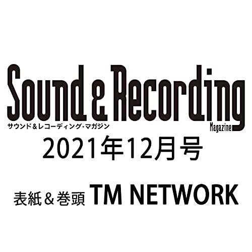 Sound & Recording Magazine (サウンド アンド レコーディング マガジン) 2021年 12月号 (表紙&巻頭:TM NETWORK) - サウンド&レコーディング・マガジン編集部
