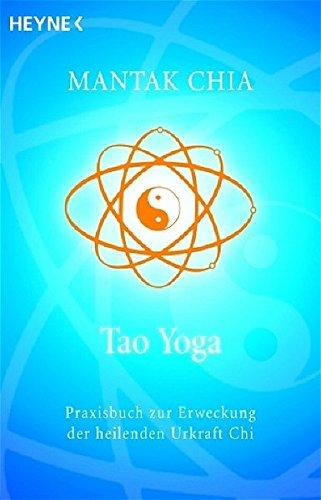 Tao Yoga: Praxisbuch zur Erweckung der heilenden Urkraft Chi