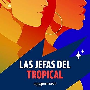 Las Jefas del Tropical