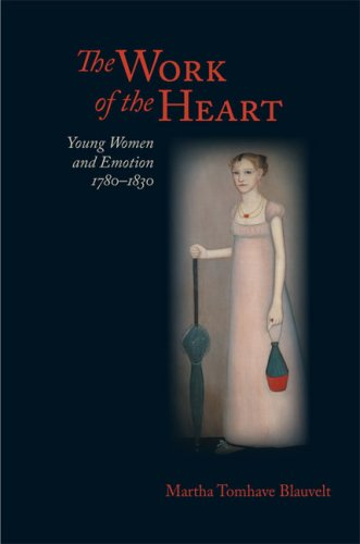 The Work of the Heart: Young Women and Emotion, 1780–1830 (Jeffersonian America)