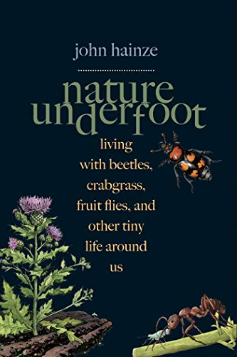 Nature Underfoot: Living with Beetles, Crabgrass, Fruit Flies, and Other Tiny Life Around Us