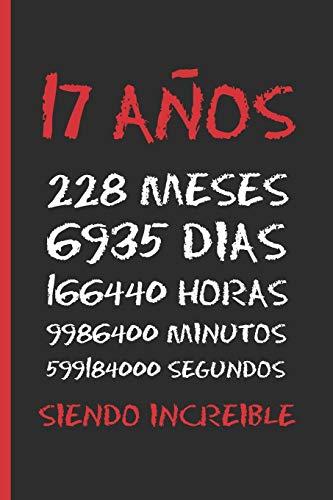 17 AÑOS SIENDO INCREIBLE: REGALO DE CUMPLEAÑOS ORIGINAL Y DIVERTIDO. DIARIO, CUADERNO DE NOTAS, APUNTES O AGENDA.