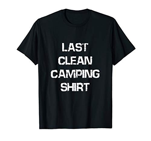 LAST CLEAN CAMPING SHIRT (funny shirt for campers) T-Shirt