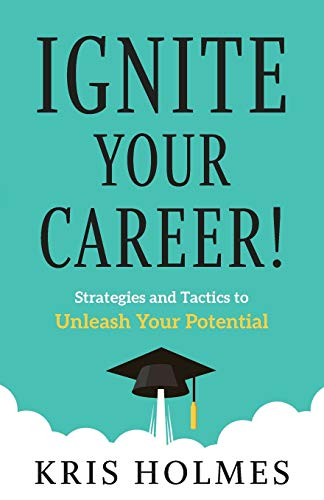 Compare Textbook Prices for Ignite Your Career!: Strategies and Tactics to Unleash Your Potential  ISBN 9781544514482 by Holmes, Kris