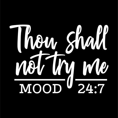 Thou Shall Not Try Me Mood 24:7 Vinyl Decal Sticker | Cars Trucks Vans SUVs Walls Cups Laptops | 5.5 Inch | White | KCD2739