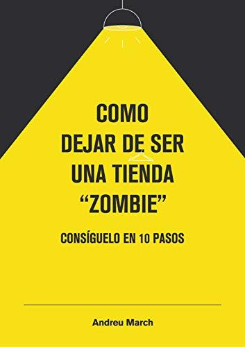Como dejar de ser una tienda zombie: Consíguelo en 10 pasos eBook ...