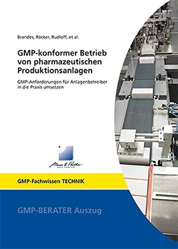 GMP-konformer Betrieb von pharmazeutischen Produktionsanlagen: GMP-Anforderungen für Anlagenbetreiber in die Praxis umsetzen (GMP-Fachwissen)