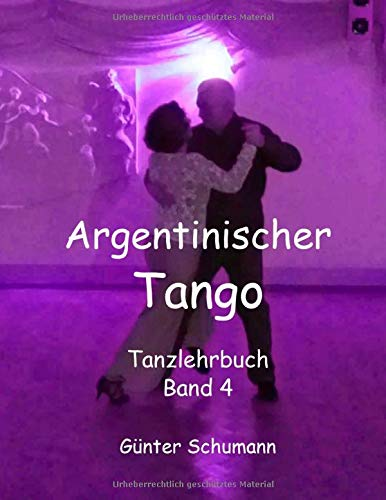 Argentinischer Tango: Tanzlehrbuch Band 4