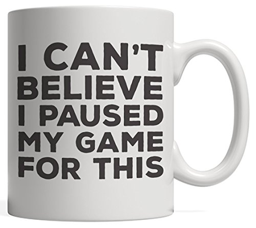 I Can't Believe I Paused My Game To Be Here For This Gaming Player Mug - Funny Geek Gamers Gift For Gamer Or Video Games Enthusiasts Who Loves Playing Videogames On PC Or Console