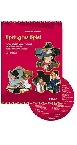 Spring ins Spiel: Elementares Musiktheater mit schulischen und ausserschulischen Gruppen. Ein Handbuch incl. CD