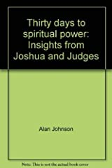 Thirty days to spiritual power: Insights from Joshua and Judges Paperback
