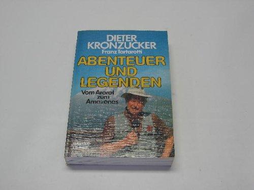 Abenteuer und Legenden. Vom Ararat zum Amazonas.