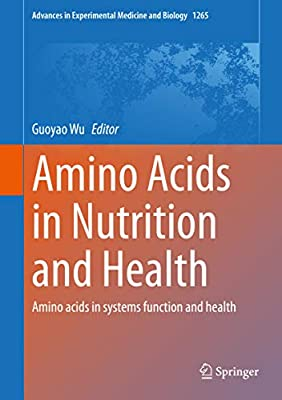 Amino Acids in Nutrition and Health: Amino acids in systems function and health (Advances in Experimental Medicine and Biology Book 1265)