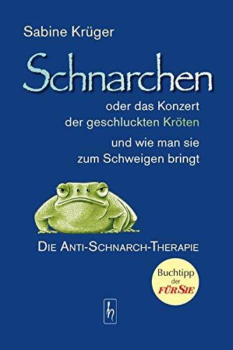 Schnarchen oder das Konzert der geschluckten Kröten und wie man sie zum Schweigen bringt: Die Anti-Schnarch-Therapie: Die Anti-Schnarch-Therapie für Männer, Frauen, Kinder