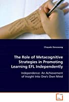 The Role of Metacognitive Strategies in Promoting Learning EFL Independently: Independence: an Achievement of Insight into One's Own Mind