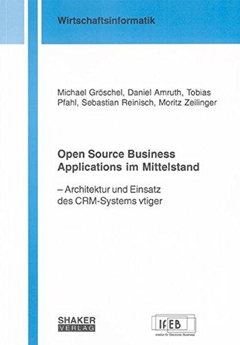 Open Source Business Applications im Mittelstand: Architektur und Einsatz des CRM-Systems vtiger (Berichte aus der Wirtschaftsinformatik)