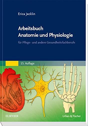 Arbeitsbuch Anatomie und Physiologie: für Pflege- und andere Gesundheitsfachberufe