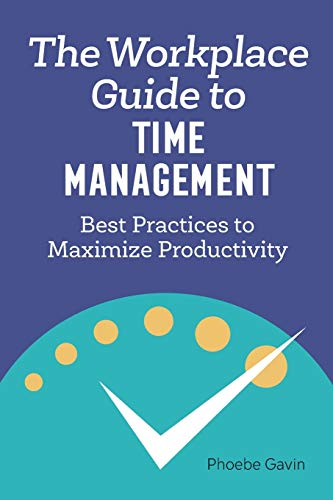 Compare Textbook Prices for The Workplace Guide to Time Management: Best Practices to Maximize Productivity  ISBN 9781648760143 by Gavin, Phoebe