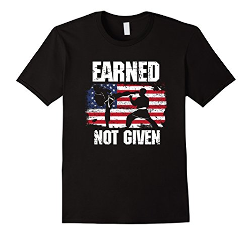 Mens Earned, Not Given! Karate Fighter, Martial Arts T-Shirt Small Black