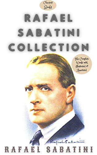 Rafael Sabatini Collection: The Complete Works with Illustrated and Annotated (English Edition)