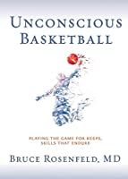 Unconscious Basketball: Playing the Game for Keeps, Skills that Endure