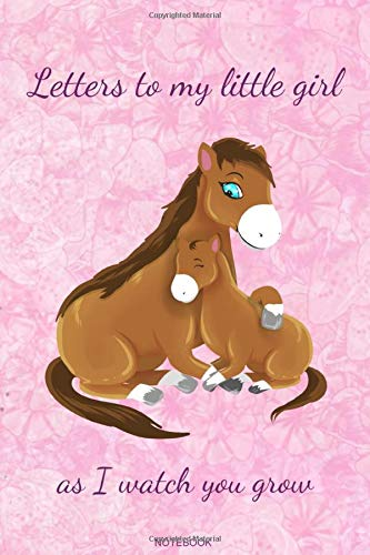 Letters to my little girl: Horse Notebook for Mother Gift Baby Born Pregnancy Siblings Party Baby Shower Guest Book Celebration Present Diary Log Memo I Size 6 x 9 I Ruled Paper I 120 Pages