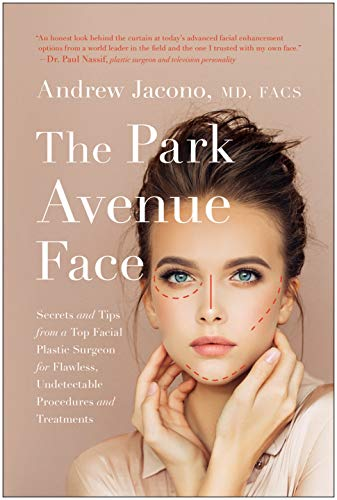 41wQld0JLCL - The Park Avenue Face: Secrets and Tips from a Top Facial Plastic Surgeon for Flawless, Undetectable Procedures and Treatments