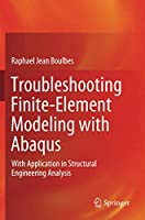 Troubleshooting Finite-Element Modeling with Abaqus: With Application in Structural Engineering Analysis