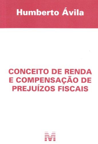 Conceito de renda e compensação de prejuízos fiscais - 1 ed./2011